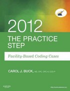 The Practice Step: Facility-Based Coding Cases, 2012 Edition 1st Edition 9781455707522 145570752X