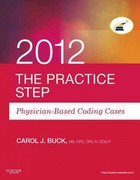 The Practice Step: Physician-Based Coding Cases, 2012 Edition 0 9781455707539 1455707538