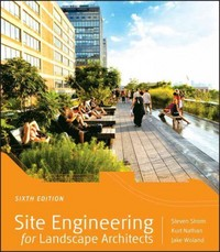 Site Engineering for Landscape Architects 6th Edition 9781118090862 1118090861