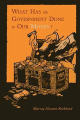 What Has the Government Done to Our Money Reprint Of 1st Edition 9781614271345 1614271348