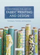 Mastering the Art of Fabric Printing and Design 1st Edition 9781452101156 1452101159