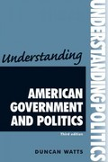 Understanding American government and politics 3rd edition 9780719086830 0719086833