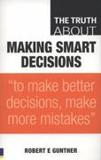 The Truth About Making Smart Decisions 1st Edition 9780132354639 0132354632