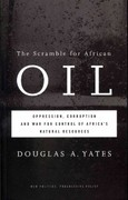 The Scramble for African Oil: Oppression, Corruption and War for Control of Africa's Natural Resources 1st Edition 9780745330457 0745330452