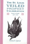The St. Louis Veiled Prophet Celebration 0 9780826212672 0826212670