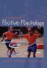 A Primer in Positive Psychology 1st Edition 9780195188332 0195188330