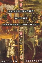 Seven Myths of the Spanish Conquest 1st Edition 9780195176117 0195176111
