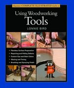 Taunton's Complete Illustrated Guide to Using Woodworking Tools 0 9781561585977 1561585971