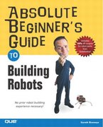 Absolute Beginner's Guide to Building Robots 1st edition 9780789729712 0789729717