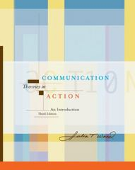 Communication Theories in Action 3rd edition 9780534566395 0534566391