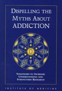 Dispelling the Myths about Addiction 0 9780309064019 0309064015