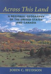 Across This Land: A Regional Geography of the United States and Canada (Creating the North American Landscape) 4th Edition 9780801865671 0801865670