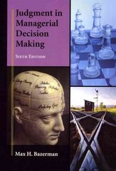 Judgment in Managerial Decision Making 6th edition 9780471684305 0471684309