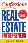 Confessions of a Real Estate Entrepreneur: What It Takes to Win in High-Stakes Commercial Real Estate 1st edition 9780071467933 0071467939
