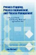 Process Mapping, Process Improvement, and Process Management 1st Edition 9781932828047 1932828044