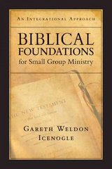 Biblical Foundations for Small Group Ministry 1st Edition 9780830817719 0830817719