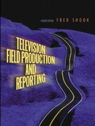 Television Field Production and Reporting 4th Edition 9780205418466 0205418465