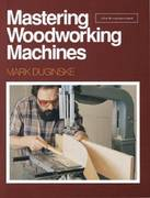 Mastering Woodworking Machines 1st Edition 9780942391985 0942391985