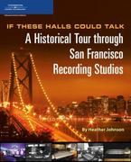 If These Halls Could Talk: A Historical Tour through San Francisco Recording Studios 1st edition 9781598631418 1598631411