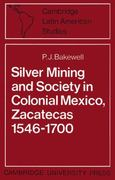 Silver Mining and Society in Colonial Mexico, Zacatecas 1546-1700 0 9780521523127 0521523125