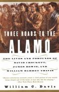 Three Roads to the Alamo 1st Edition 9780060930943 0060930942