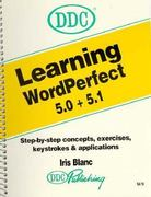 Learning WordPerfect 5.0 and 5.1 0 9781562430467 1562430467