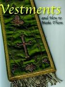 Vestments and How to Make Them 0 9780977616824 0977616827