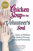 Chicken Soup for the Volunteer's Soul 1st edition 9780757300141 0757300146