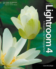 Explore Lightroom 4 1st edition 9781435460898 1435460898