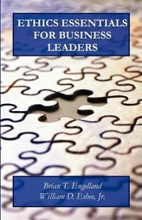 Ethics Essentials for Business Leaders 1st Edition 9781466234765 1466234768