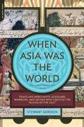 When Asia Was the World 1st Edition 9780306817397 030681739X