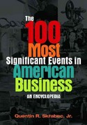 The 100 Most Significant Events in American Business 1st Edition 9780313398629 0313398623