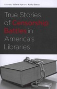 True Stories of Censorship Battles in America's Libraries 1st Edition 9780838911303 0838911307