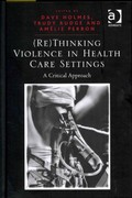 (Re)Thinking Violence in Health Care Settings 1st Edition 9781317189190 1317189191