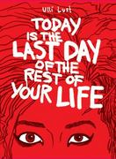 Today is the Last Day of the Rest of Your Life 1st Edition 9781606995570 160699557X