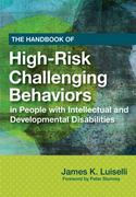 The Handbook of High-Risk Challenging Behaviors in People with Intellectual and Developmental Disabilities 1st edition 9781598571684 1598571680