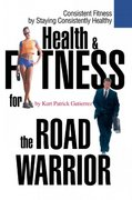 Health and Fitness for the Road Warrior 0 9780595260799 0595260799