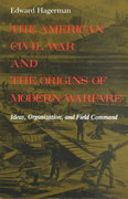 The American Civil War and the Origins of Modern Warfare 0 9780253207159 0253207150