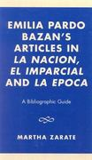 Emilia Pardo Bazan's Articles in la Nacion, el Imparcial and la Epoca 0 9780761823285 076182328X