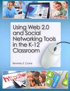 Using Web 2.0 and Social Networking Tools in the K-12 Classroom 1st Edition 9781555708153 1555708153