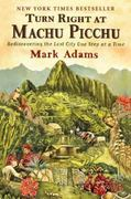 Turn Right at Machu Picchu 1st Edition 9780452297982 0452297982