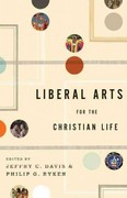 Liberal Arts for the Christian Life 1st Edition 9781433523946 1433523949