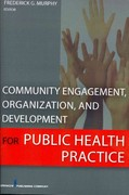 Community Engagement, Organization, and Development for Public Health Pr 1st Edition 9780826108012 0826108016