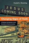 Changing Signs of Truth 1st Edition 9780830839667 0830839666