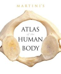 Martini's Atlas of the Human Body for Fundamentals of Anatomy and Physiology (component) 8th edition 9780321505972 0321505972