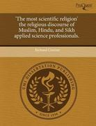 'the Most Scientific Religion' the Religious Discourse of Muslim, Hindu, and Sikh Applied Science Professionals 0 9781243690890 1243690895