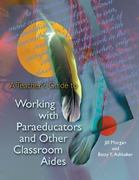 A Teacher's Guide to Working with Paraeducators and Other Classroom Aides 0 9780871205056 087120505X