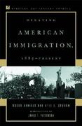 Debating American Immigration 1882 1st Edition 9780847694105 0847694100