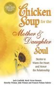 Chicken Soup for the Mother and Daughter Soul 0 9780757300882 075730088X