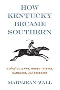 How Kentucky Became Southern 1st Edition 9780813136561 0813136563